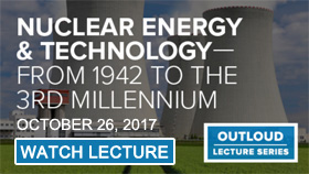 OutLoud Lecture: Nuclear Energy & Technology - From 1942 to the 3rd Millennium