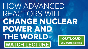 OutLoud Lecture: How Advanced Reactors will Change Nuclear Power and the World
